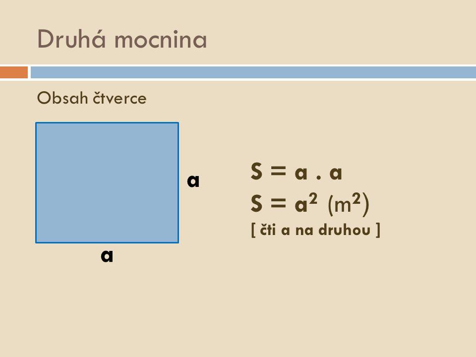 Druhá mocnina S = a . a a S = a2 (m2) [ čti a na druhou ] a